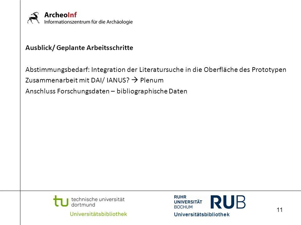 11 Ausblick/ Geplante Arbeitsschritte Abstimmungsbedarf: Integration der Literatursuche in die Oberfläche des Prototypen Zusammenarbeit mit DAI/ IANUS
