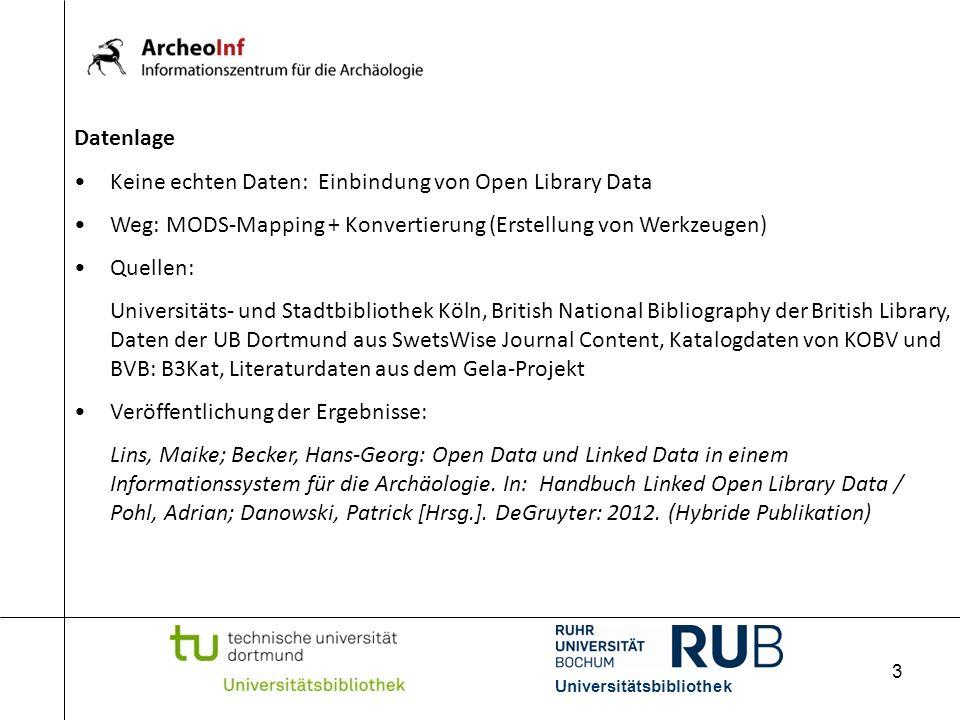 3 Datenlage Keine echten Daten: Einbindung von Open Library Data Weg: MODS-Mapping + Konvertierung (Erstellung von Werkzeugen) Quellen: Universitäts-