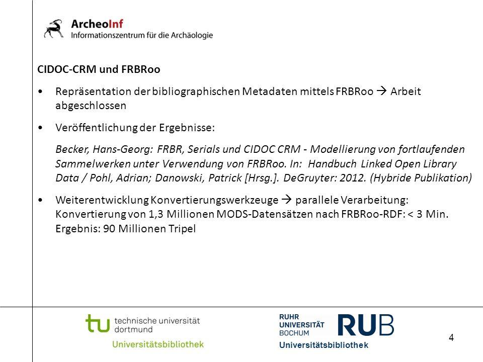 4 Universitätsbibliothek CIDOC-CRM und FRBRoo Repräsentation der bibliographischen Metadaten mittels FRBRoo Arbeit abgeschlossen Veröffentlichung der Ergebnisse: Becker, Hans-Georg: FRBR, Serials und CIDOC CRM - Modellierung von fortlaufenden Sammelwerken unter Verwendung von FRBRoo.
