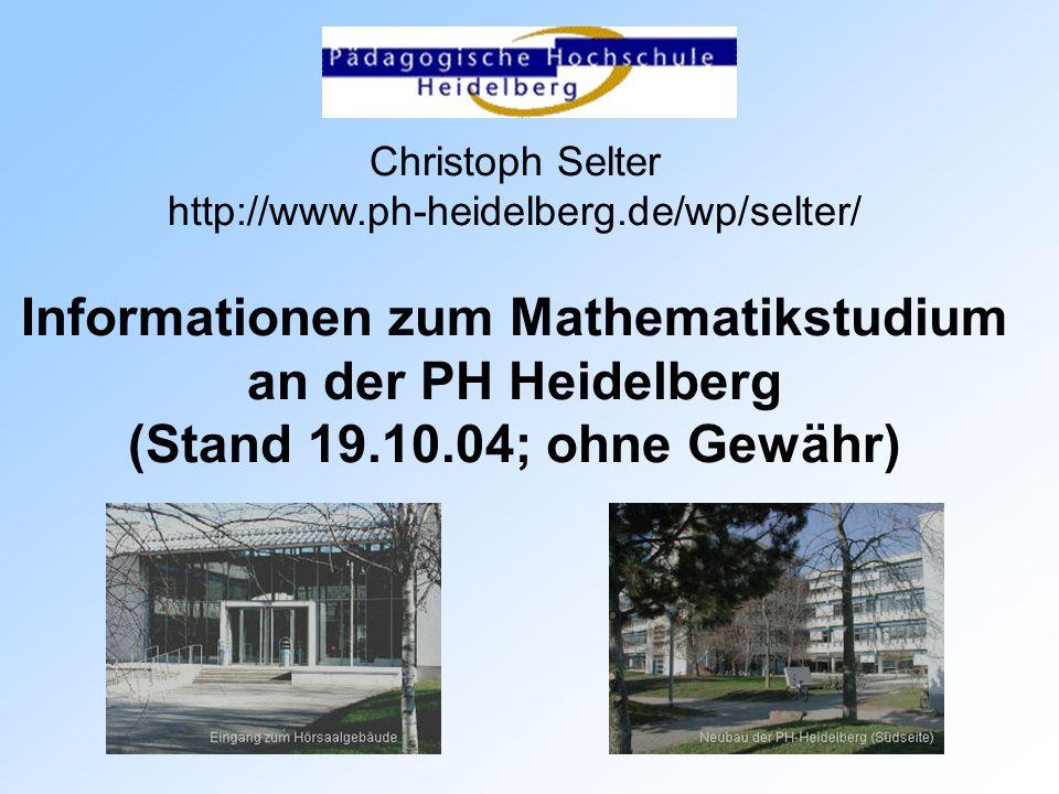 Christoph Selter http://www.ph-heidelberg.de/wp/selter/ Informationen zum Mathematikstudium an der PH Heidelberg (Stand 19.10.04; ohne Gewähr)