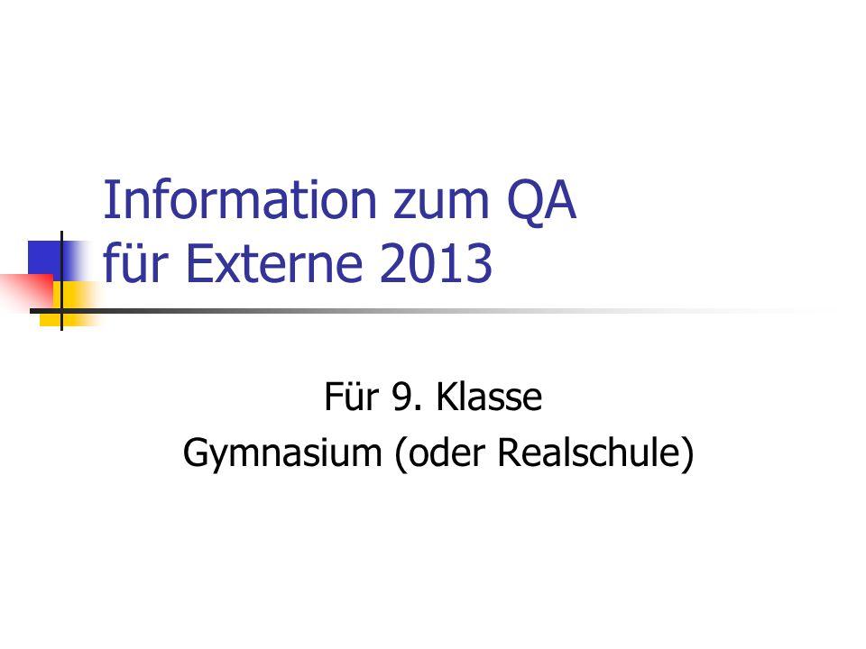 Information zum QA für Externe 2013 Für 9. Klasse Gymnasium (oder Realschule)