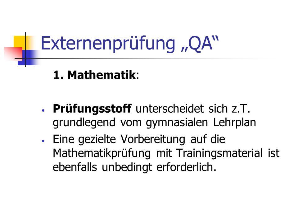 Externenprüfung QA 1. Mathematik: Prüfungsstoff unterscheidet sich z.T. grundlegend vom gymnasialen Lehrplan Eine gezielte Vorbereitung auf die Mathem