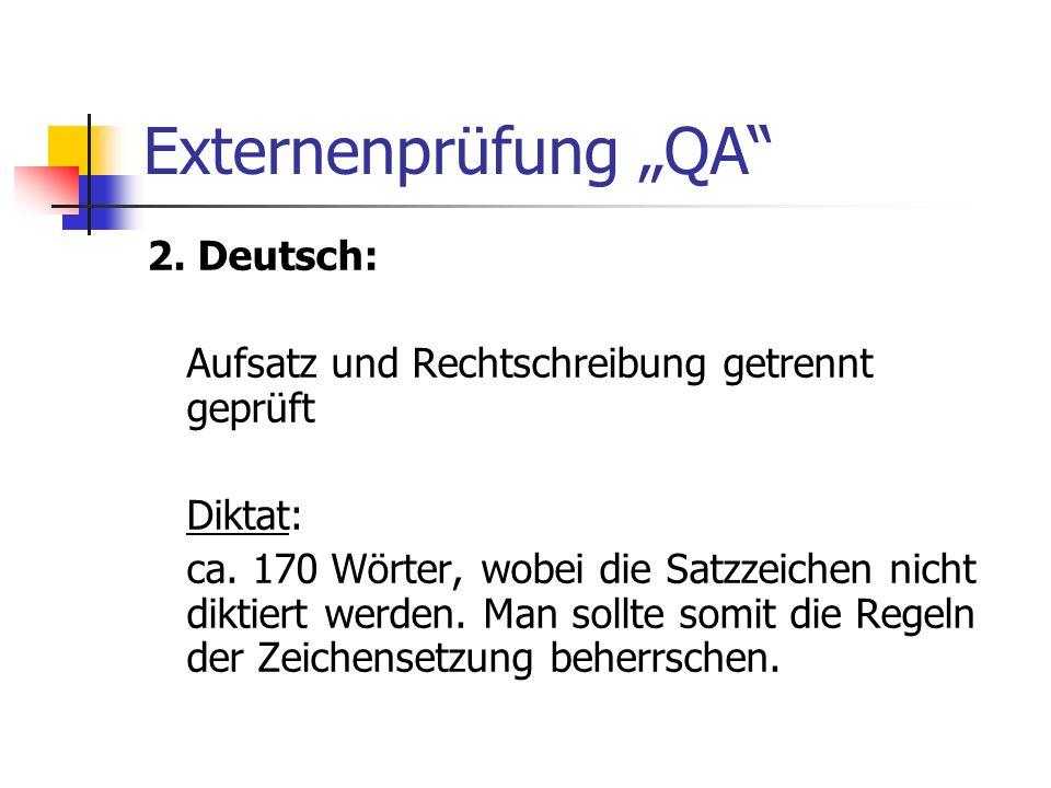 Externenprüfung QA 2. Deutsch: Aufsatz und Rechtschreibung getrennt geprüft Diktat: ca. 170 Wörter, wobei die Satzzeichen nicht diktiert werden. Man s