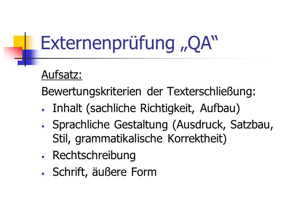 Externenprüfung QA Aufsatz: Bewertungskriterien der Texterschließung: Inhalt (sachliche Richtigkeit, Aufbau) Sprachliche Gestaltung (Ausdruck, Satzbau