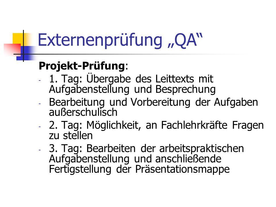 Externenprüfung QA Projekt-Prüfung: - 1. Tag: Übergabe des Leittexts mit Aufgabenstellung und Besprechung - Bearbeitung und Vorbereitung der Aufgaben