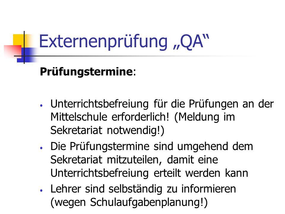 Externenprüfung QA Prüfungstermine: Unterrichtsbefreiung für die Prüfungen an der Mittelschule erforderlich! (Meldung im Sekretariat notwendig!) Die P