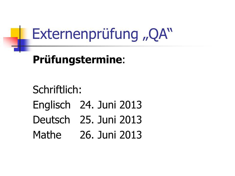 Externenprüfung QA Prüfungstermine: Schriftlich: Englisch24. Juni 2013 Deutsch25. Juni 2013 Mathe26. Juni 2013
