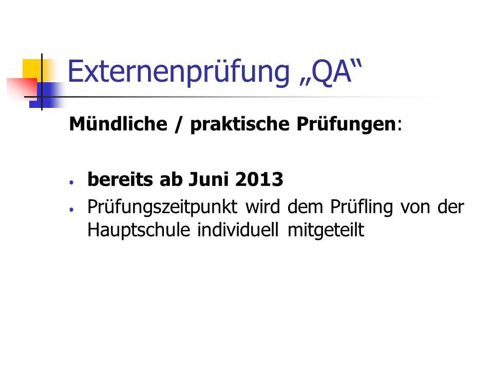 Externenprüfung QA Mündliche / praktische Prüfungen: bereits ab Juni 2013 Prüfungszeitpunkt wird dem Prüfling von der Hauptschule individuell mitgetei