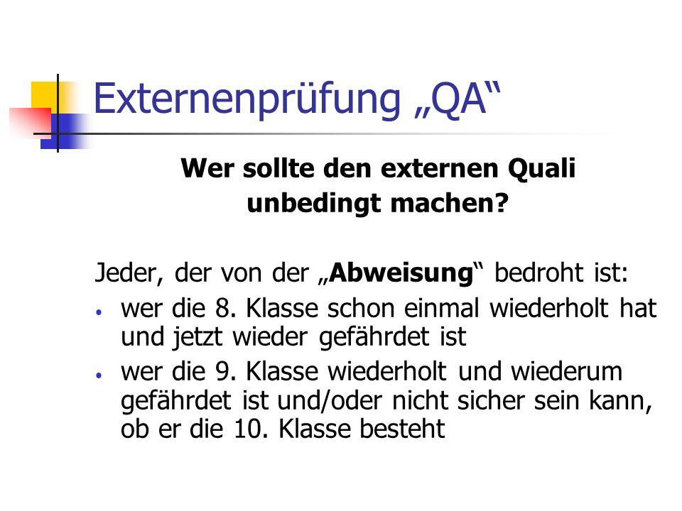 Externenprüfung QA Wer sollte den externen Quali unbedingt machen? Jeder, der von der Abweisung bedroht ist: wer die 8. Klasse schon einmal wiederholt