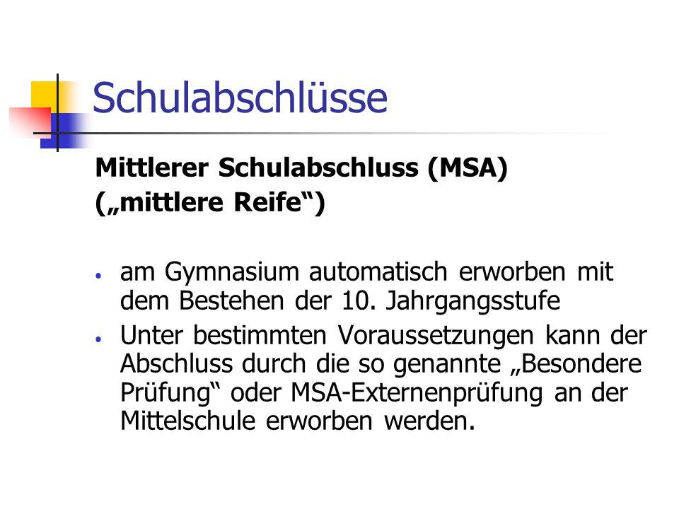 Schulabschlüsse Mittlerer Schulabschluss (MSA) (mittlere Reife) am Gymnasium automatisch erworben mit dem Bestehen der 10. Jahrgangsstufe Unter bestim
