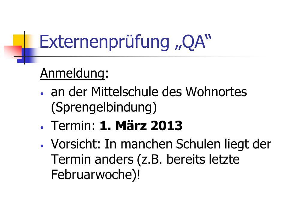 Externenprüfung QA Anmeldung: an der Mittelschule des Wohnortes (Sprengelbindung) Termin: 1. März 2013 Vorsicht: In manchen Schulen liegt der Termin a