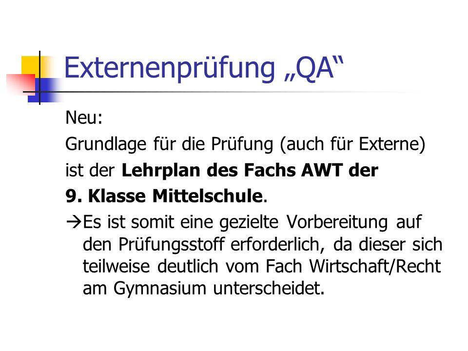Externenprüfung QA Neu: Grundlage für die Prüfung (auch für Externe) ist der Lehrplan des Fachs AWT der 9. Klasse Mittelschule. Es ist somit eine gezi