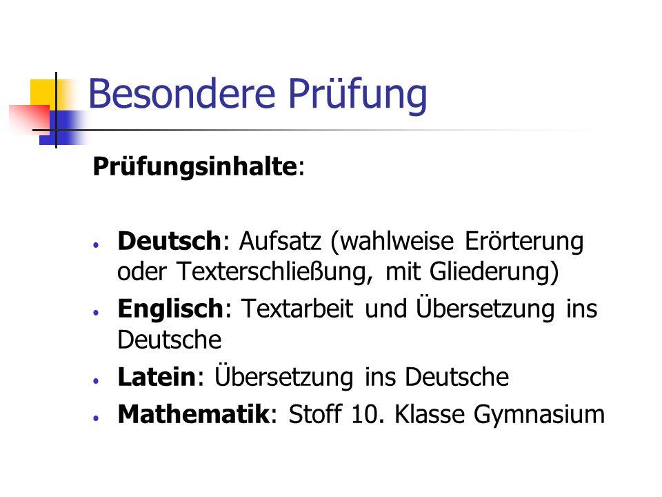 Besondere Prüfung Prüfungsinhalte: Deutsch: Aufsatz (wahlweise Erörterung oder Texterschließung, mit Gliederung) Englisch: Textarbeit und Übersetzung