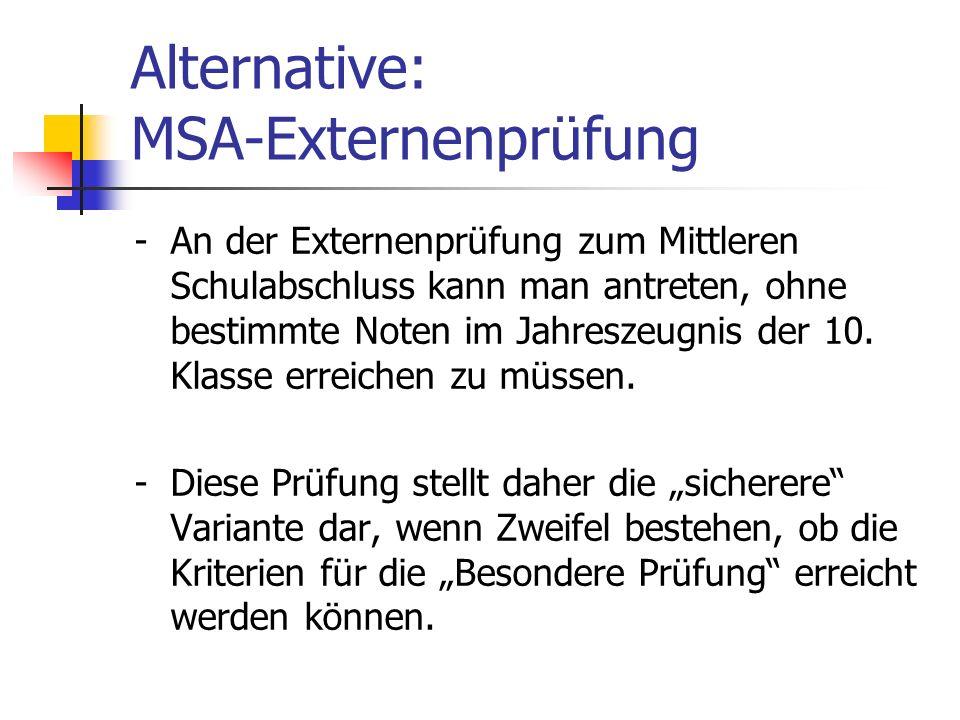 Alternative: MSA-Externenprüfung -An der Externenprüfung zum Mittleren Schulabschluss kann man antreten, ohne bestimmte Noten im Jahreszeugnis der 10.