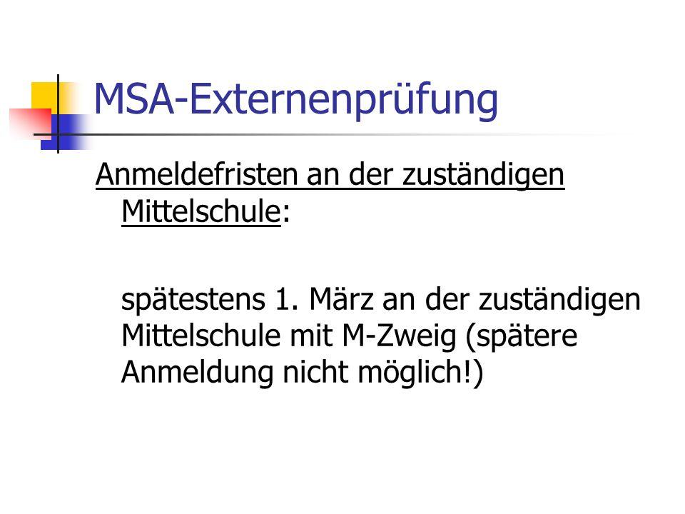 MSA-Externenprüfung Anmeldefristen an der zuständigen Mittelschule: spätestens 1. März an der zuständigen Mittelschule mit M-Zweig (spätere Anmeldung