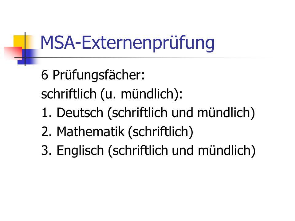 MSA-Externenprüfung 6 Prüfungsfächer: schriftlich (u. mündlich): 1. Deutsch (schriftlich und mündlich) 2. Mathematik (schriftlich) 3. Englisch (schrif