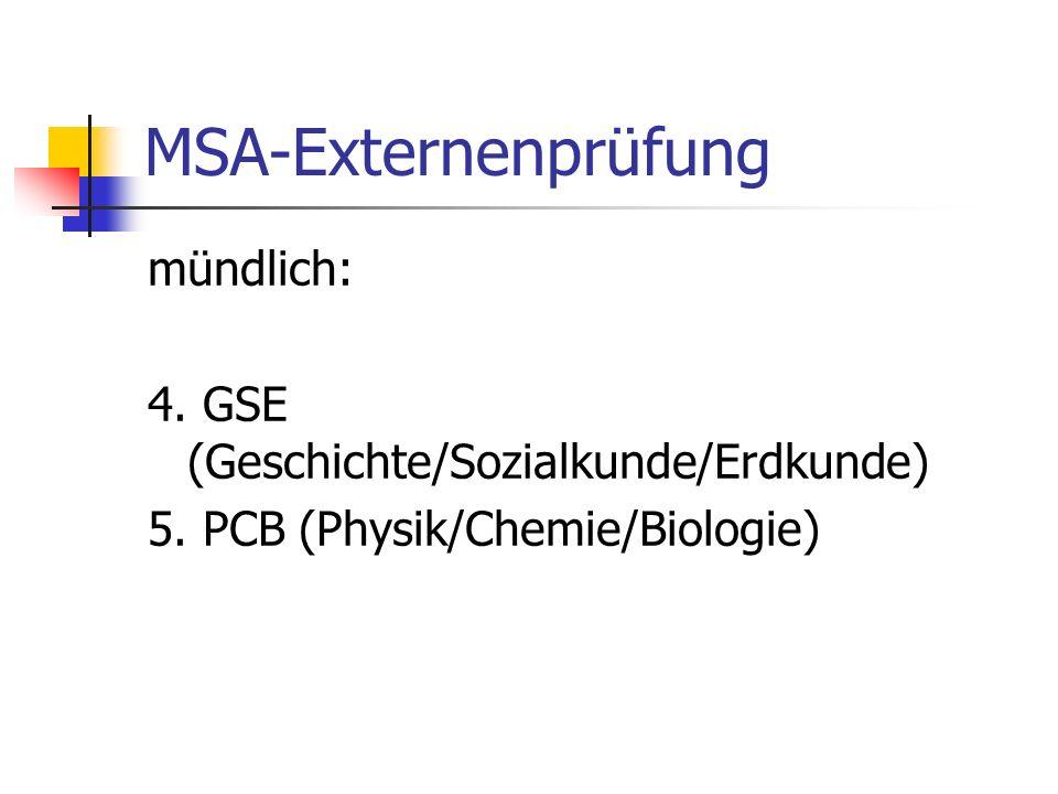 MSA-Externenprüfung mündlich: 4. GSE (Geschichte/Sozialkunde/Erdkunde) 5. PCB (Physik/Chemie/Biologie)