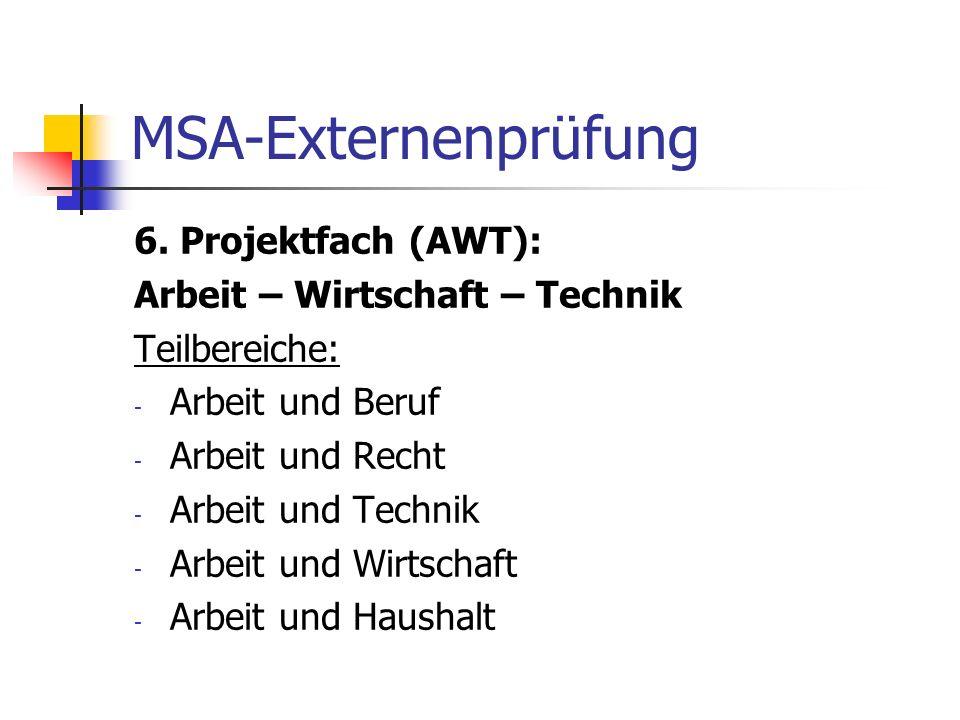 MSA-Externenprüfung 6. Projektfach (AWT): Arbeit – Wirtschaft – Technik Teilbereiche: - Arbeit und Beruf - Arbeit und Recht - Arbeit und Technik - Arb