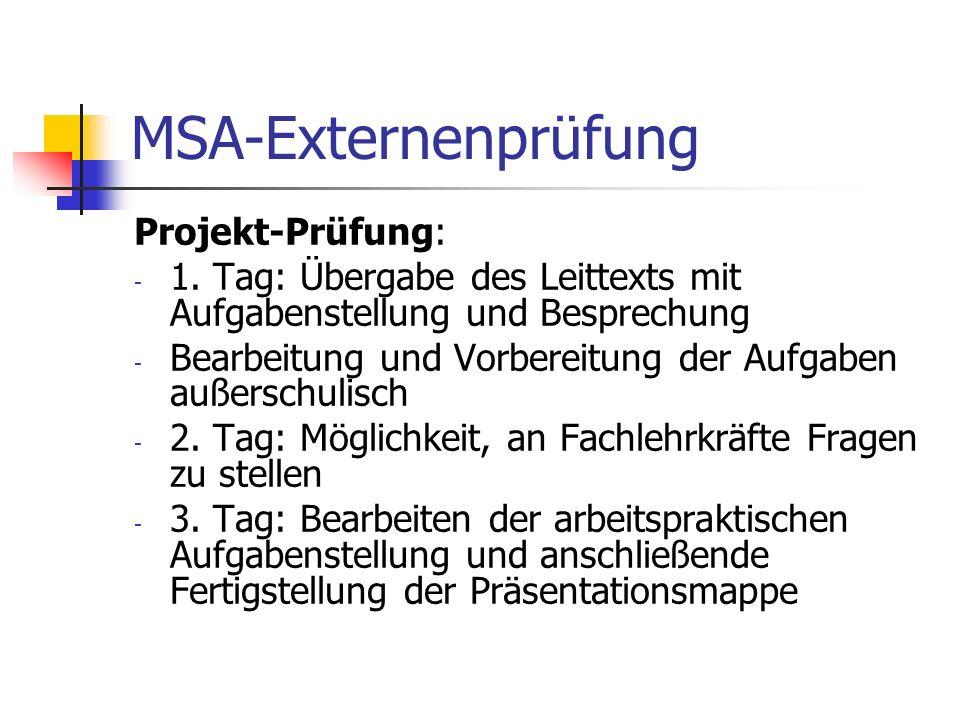 MSA-Externenprüfung Projekt-Prüfung: - 1. Tag: Übergabe des Leittexts mit Aufgabenstellung und Besprechung - Bearbeitung und Vorbereitung der Aufgaben