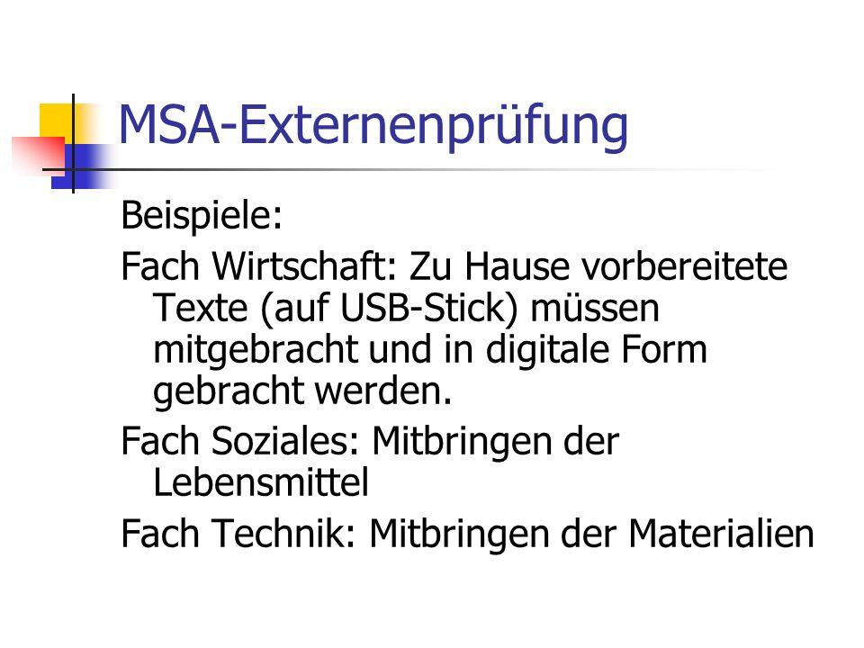MSA-Externenprüfung Beispiele: Fach Wirtschaft: Zu Hause vorbereitete Texte (auf USB-Stick) müssen mitgebracht und in digitale Form gebracht werden. F