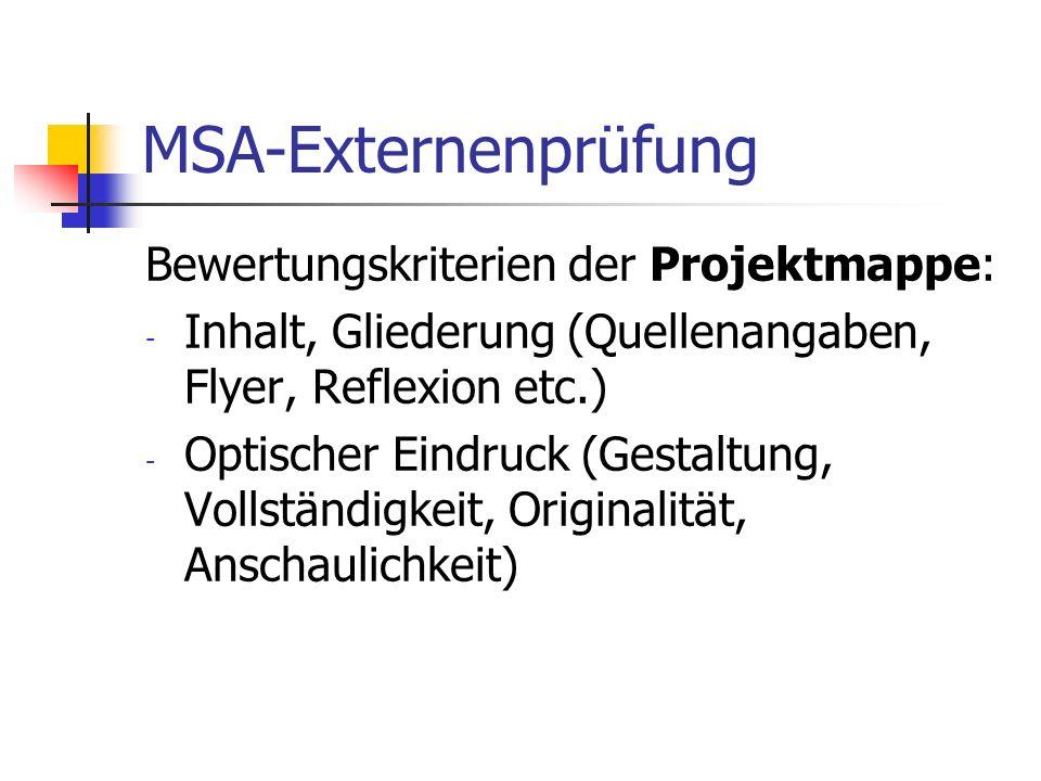 MSA-Externenprüfung Bewertungskriterien der Projektmappe: - Inhalt, Gliederung (Quellenangaben, Flyer, Reflexion etc.) - Optischer Eindruck (Gestaltun