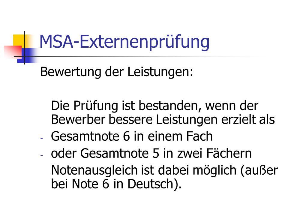 MSA-Externenprüfung Bewertung der Leistungen: Die Prüfung ist bestanden, wenn der Bewerber bessere Leistungen erzielt als - Gesamtnote 6 in einem Fach