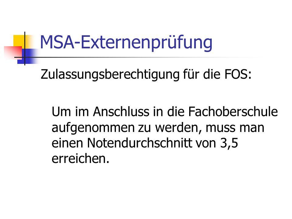 MSA-Externenprüfung Zulassungsberechtigung für die FOS: Um im Anschluss in die Fachoberschule aufgenommen zu werden, muss man einen Notendurchschnitt