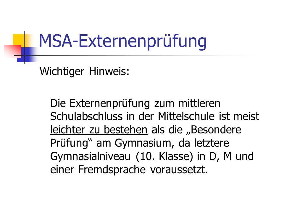MSA-Externenprüfung Wichtiger Hinweis: Die Externenprüfung zum mittleren Schulabschluss in der Mittelschule ist meist leichter zu bestehen als die Bes