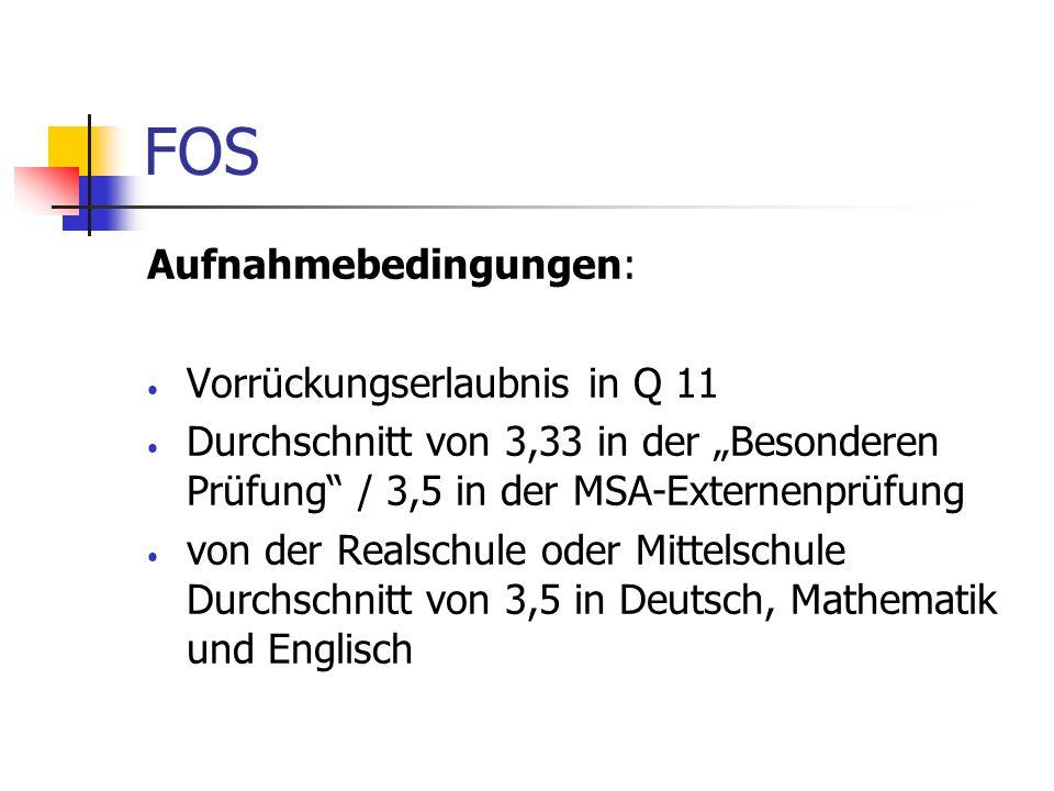 FOS Aufnahmebedingungen: Vorrückungserlaubnis in Q 11 Durchschnitt von 3,33 in der Besonderen Prüfung / 3,5 in der MSA-Externenprüfung von der Realsch