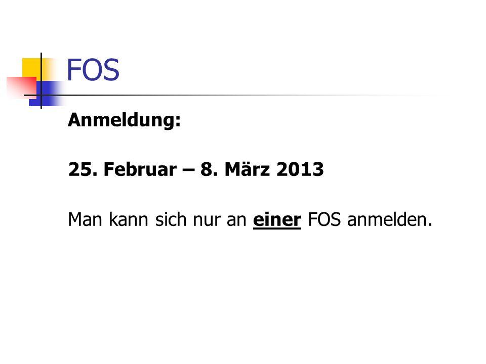 FOS Anmeldung: 25. Februar – 8. März 2013 Man kann sich nur an einer FOS anmelden.