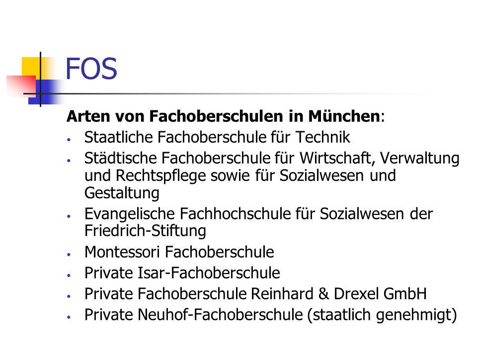 FOS Arten von Fachoberschulen in München: Staatliche Fachoberschule für Technik Städtische Fachoberschule für Wirtschaft, Verwaltung und Rechtspflege