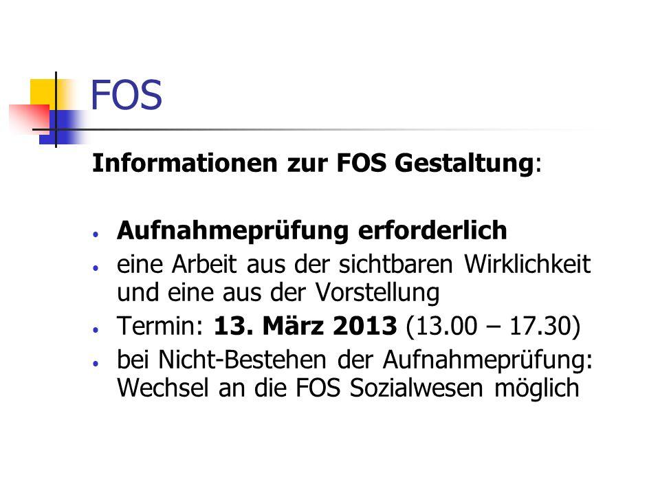 FOS Informationen zur FOS Gestaltung: Aufnahmeprüfung erforderlich eine Arbeit aus der sichtbaren Wirklichkeit und eine aus der Vorstellung Termin: 13