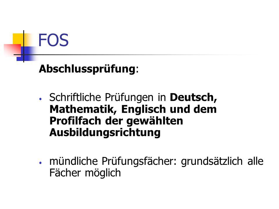 FOS Abschlussprüfung: Schriftliche Prüfungen in Deutsch, Mathematik, Englisch und dem Profilfach der gewählten Ausbildungsrichtung mündliche Prüfungsf