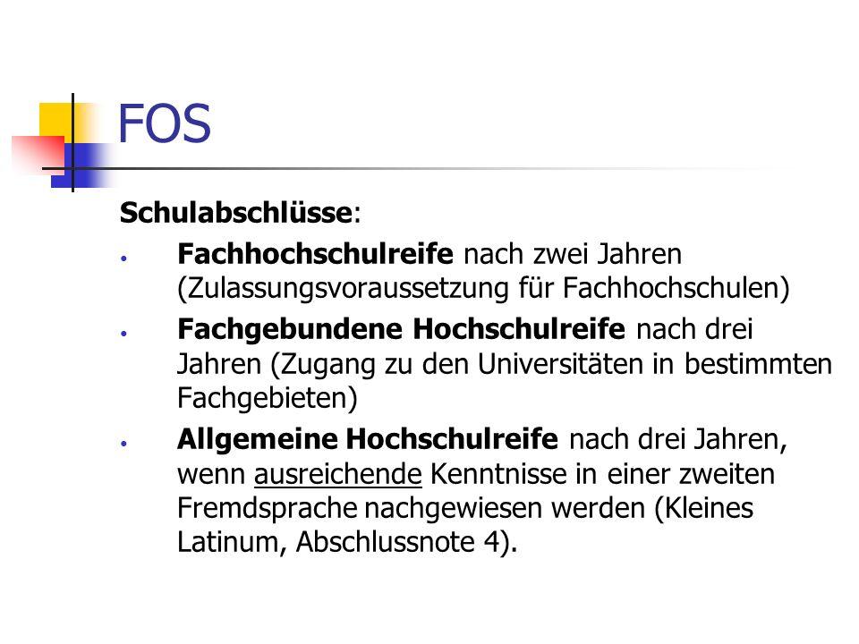 FOS Schulabschlüsse: Fachhochschulreife nach zwei Jahren (Zulassungsvoraussetzung für Fachhochschulen) Fachgebundene Hochschulreife nach drei Jahren (