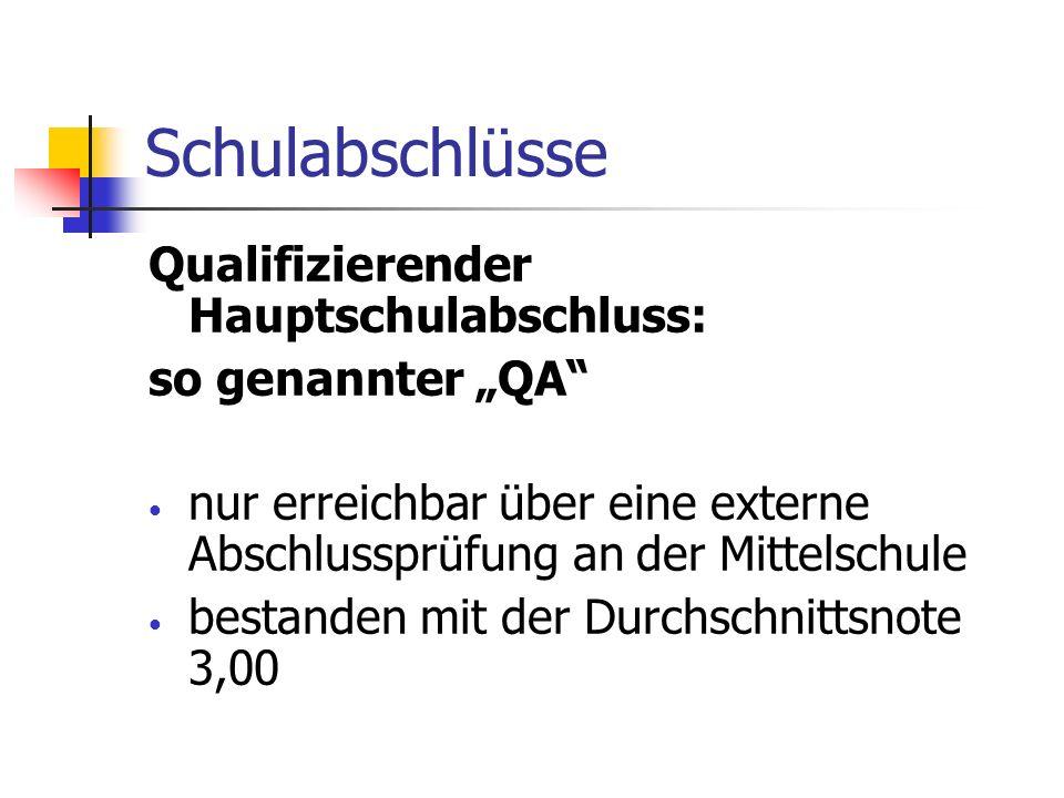 Schulabschlüsse Qualifizierender Hauptschulabschluss: so genannter QA nur erreichbar über eine externe Abschlussprüfung an der Mittelschule bestanden