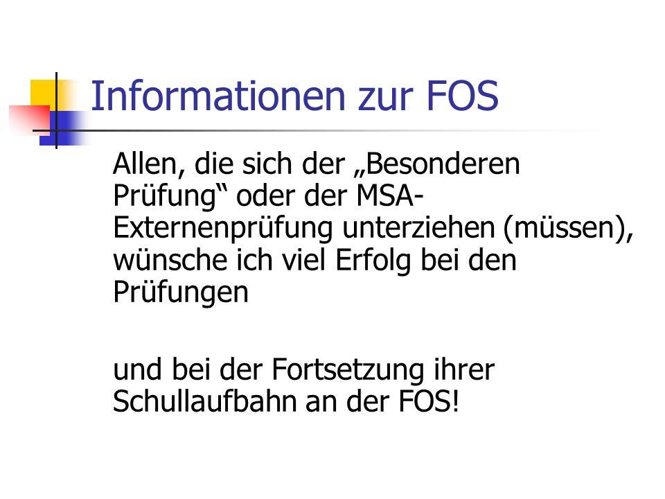 Informationen zur FOS Allen, die sich der Besonderen Prüfung oder der MSA- Externenprüfung unterziehen (müssen), wünsche ich viel Erfolg bei den Prüfu