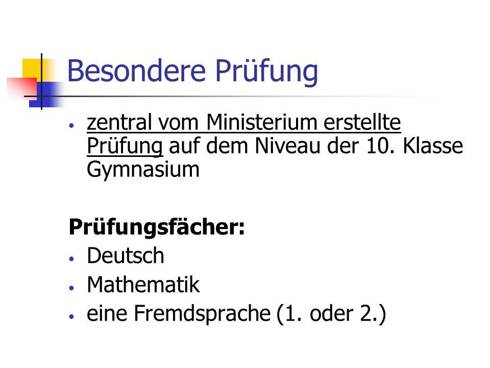 Besondere Prüfung zentral vom Ministerium erstellte Prüfung auf dem Niveau der 10. Klasse Gymnasium Prüfungsfächer: Deutsch Mathematik eine Fremdsprac