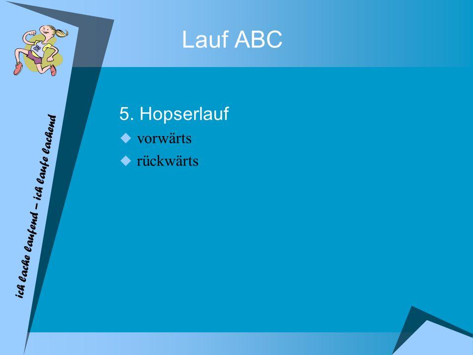 ich lache laufend – ich laufe lachend Lauf ABC 5. Hopserlauf vorwärts rückwärts