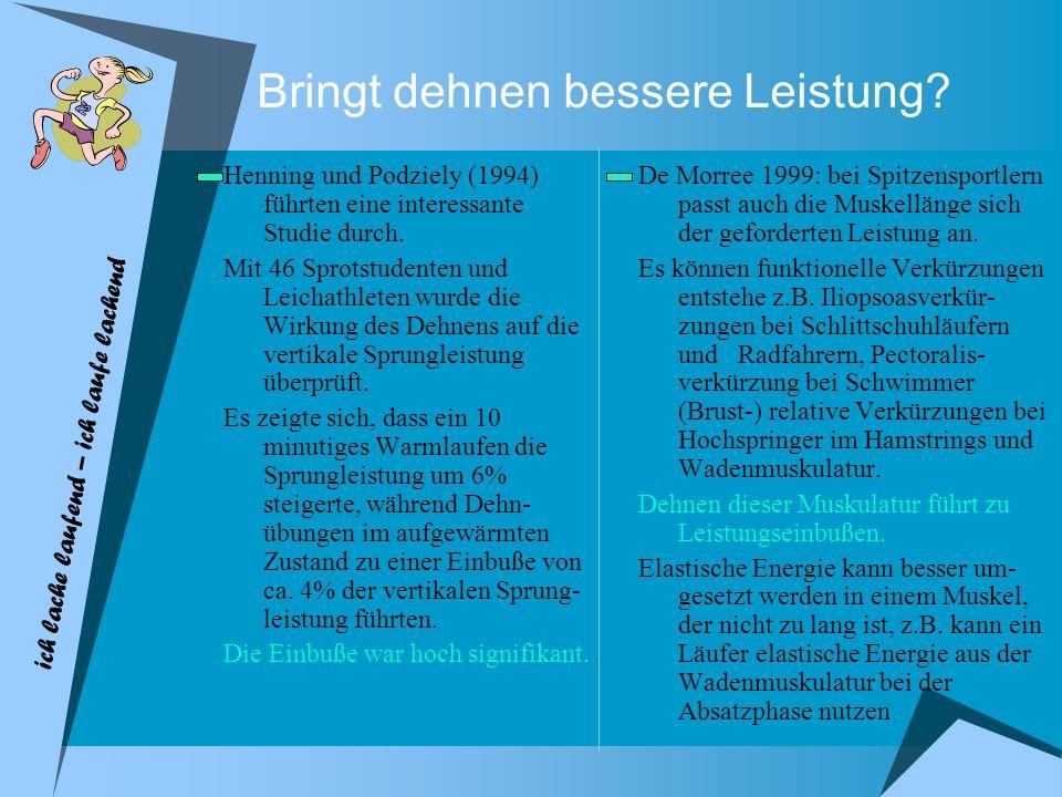 ich lache laufend – ich laufe lachend Bringt dehnen bessere Leistung? Henning und Podziely (1994) führten eine interessante Studie durch. Mit 46 Sprot