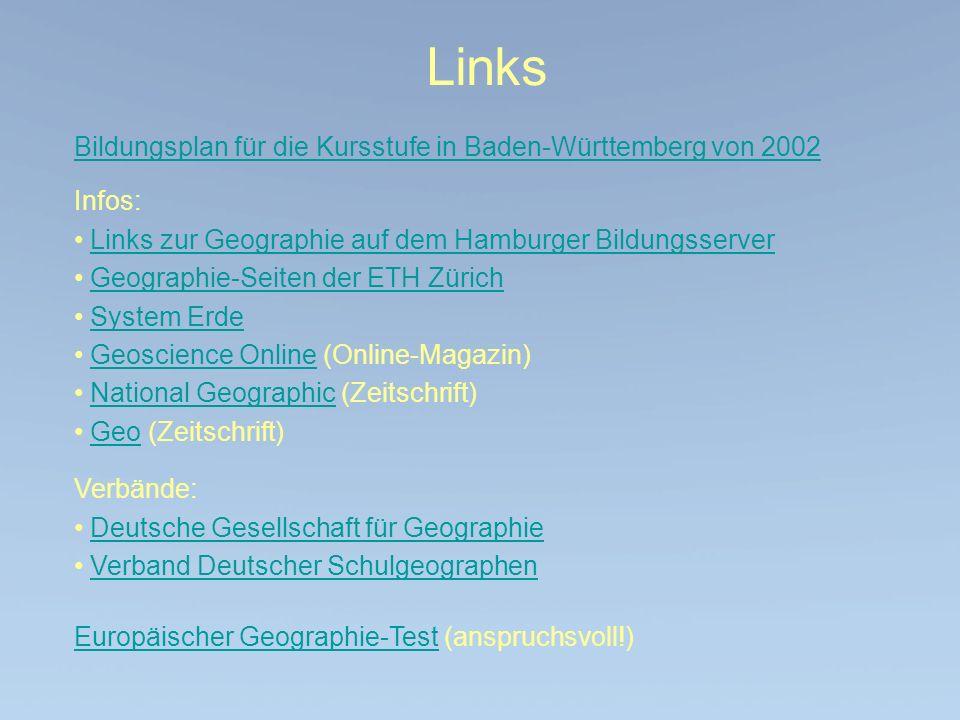 Links Bildungsplan für die Kursstufe in Baden-Württemberg von 2002 Infos: Links zur Geographie auf dem Hamburger Bildungsserver Geographie-Seiten der
