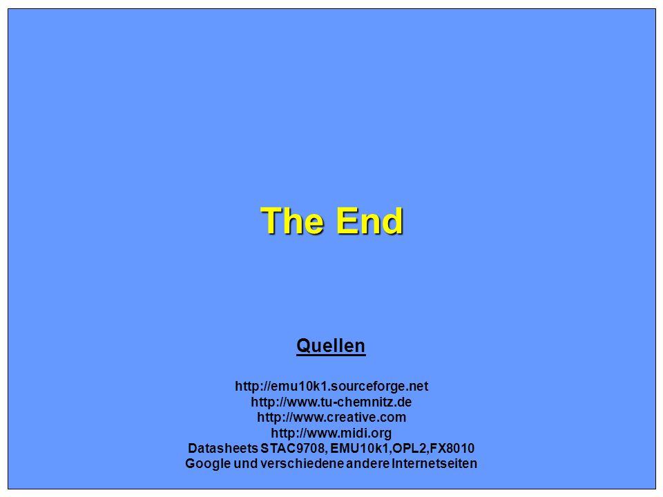 The End Quellen http://emu10k1.sourceforge.net http://www.tu-chemnitz.de http://www.creative.com http://www.midi.org Datasheets STAC9708, EMU10k1,OPL2