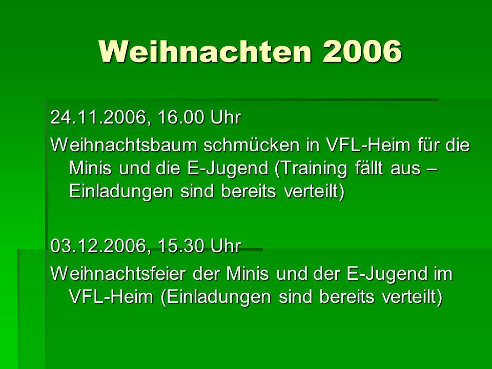 Weihnachten 2006 24.11.2006, 16.00 Uhr Weihnachtsbaum schmücken in VFL-Heim für die Minis und die E-Jugend (Training fällt aus – Einladungen sind bere