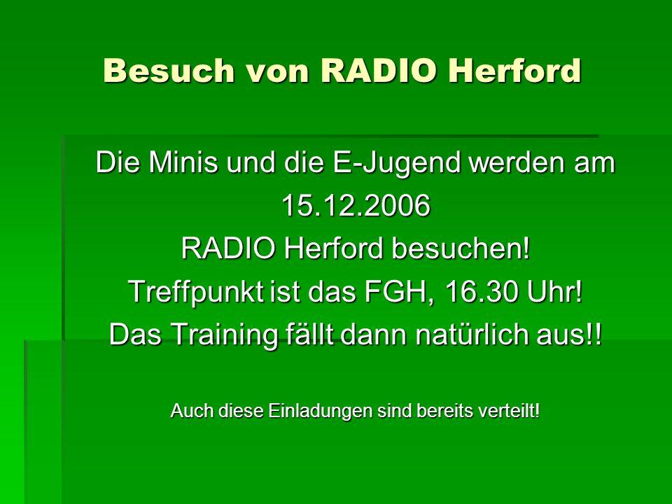 Besuch von RADIO Herford Die Minis und die E-Jugend werden am 15.12.2006 RADIO Herford besuchen! Treffpunkt ist das FGH, 16.30 Uhr! Das Training fällt