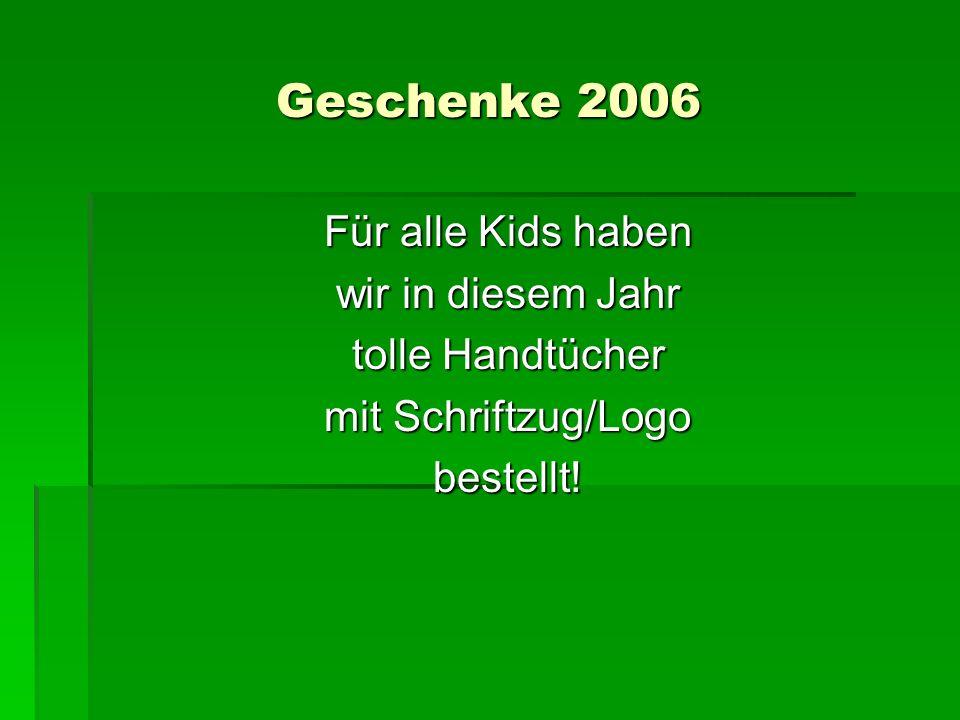 Geschenke 2006 Für alle Kids haben wir in diesem Jahr tolle Handtücher mit Schriftzug/Logo bestellt!