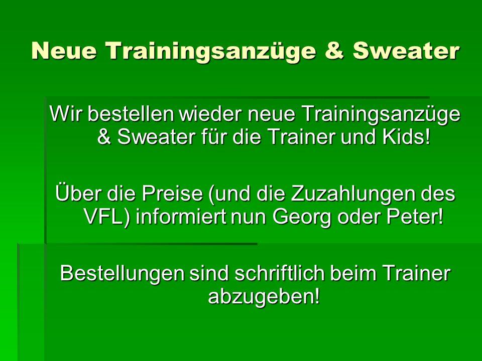 Neue Trainingsanzüge & Sweater Wir bestellen wieder neue Trainingsanzüge & Sweater für die Trainer und Kids! Über die Preise (und die Zuzahlungen des