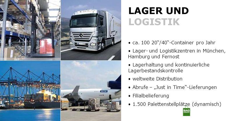 LAGER UND LOGISTIK ca. 100 20/40-Container pro Jahr Lager- und Logistikzentren in München, Hamburg und Fernost Lagerhaltung und kontinuierliche Lagerb