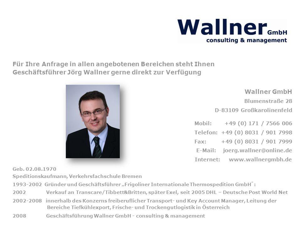 Für Ihre Anfrage in allen angebotenen Bereichen steht Ihnen Geschäftsführer Jörg Wallner gerne direkt zur Verfügung Geb. 02.08.1970 Speditionskaufmann