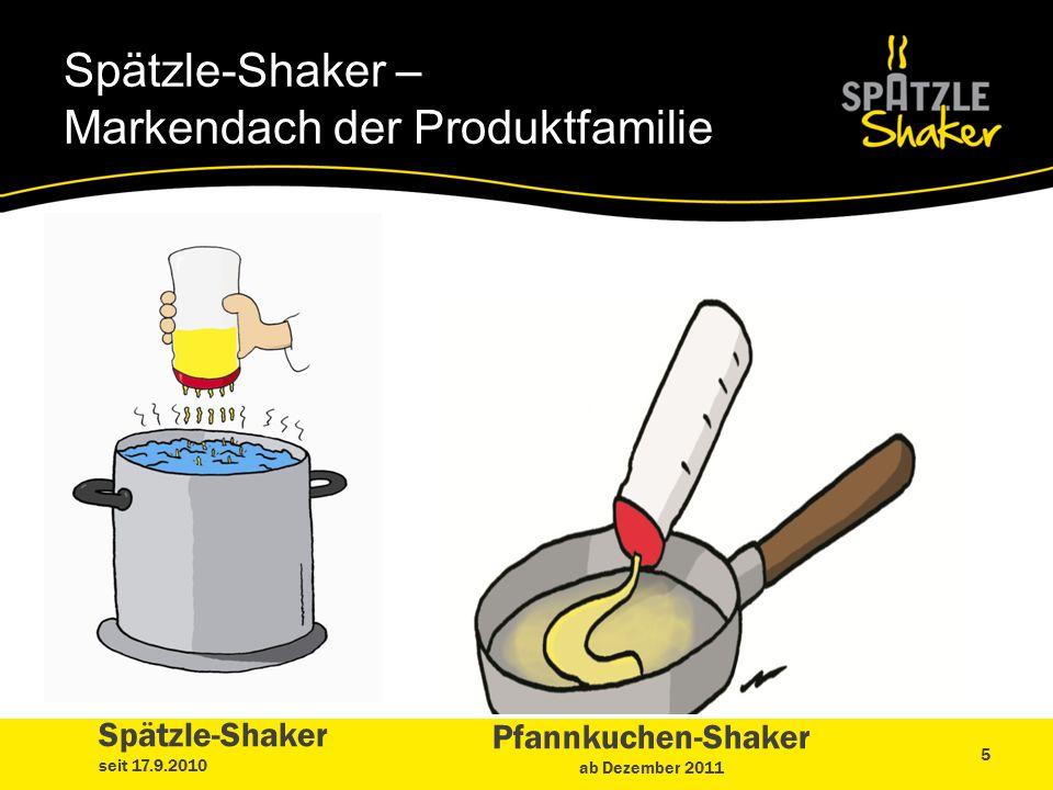 Spätzle-Shaker – Markendach der Produktfamilie Spätzle-Shaker seit 17.9.2010 Pfannkuchen-Shaker ab Dezember 2011 5