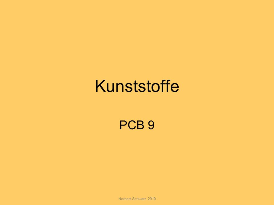 Norbert Schwarz 2010 Kunststoffe Bestehen aus langen Molekülketten (Polymere, poly = viel, meros = Teil) Werden künstlich, chemisch hergestellt KEINE KUNSTSTOFFE sind z.