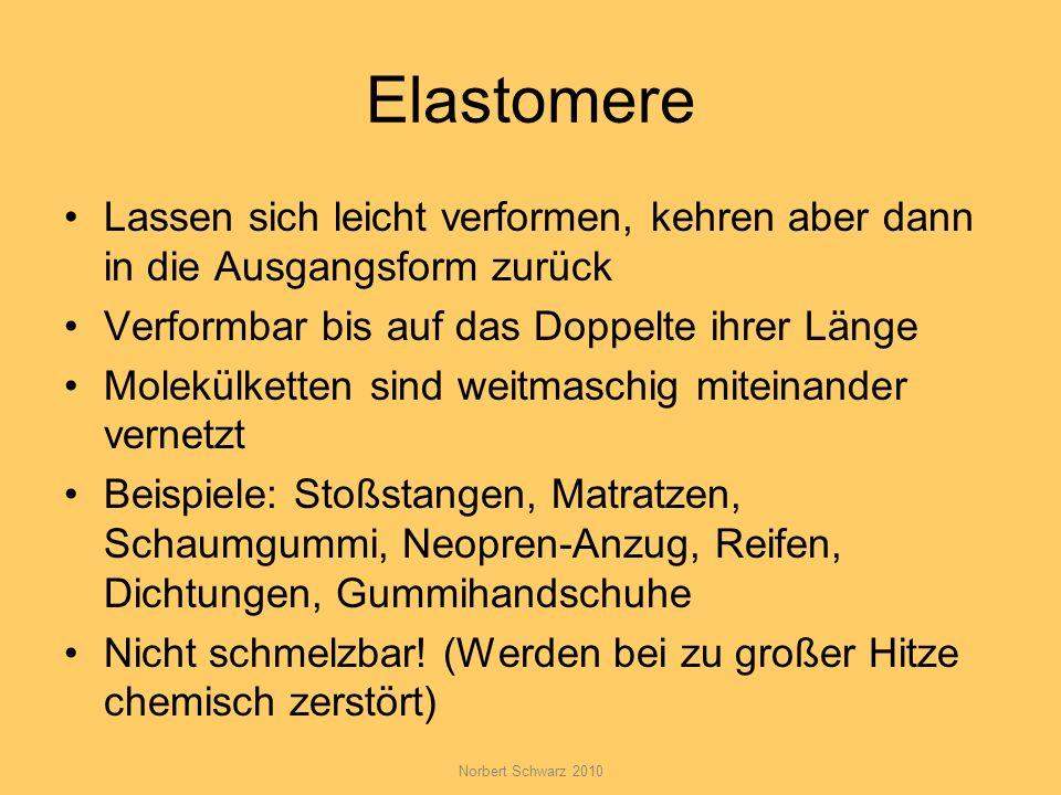 Norbert Schwarz 2010 Elastomere Lassen sich leicht verformen, kehren aber dann in die Ausgangsform zurück Verformbar bis auf das Doppelte ihrer Länge